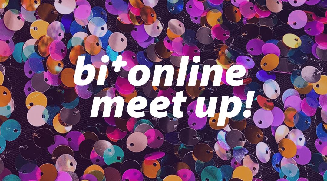 Elke 2de woensdag van de maand: Bi+ Online Meet Up!